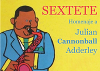 4/MAY/Sextete ( Homenaje a Cannonball Adderley)